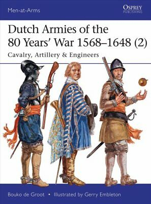 Dutch Armies of the 80 Years' War 1568-1648: Cavalry, Artillery & Engineers...