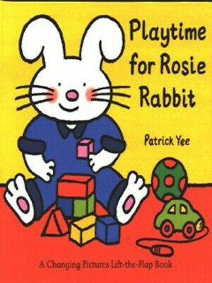 Playtime for Rosie Rabbit: a changing pictures lift-the-flap book by Patrick