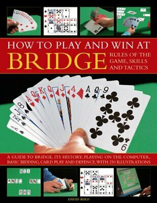 How to Play and Win at Bridge: Rules of the Game, Skills and Ta... by David Bird