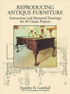 Making Antique Furniture Reproductions: Instructions and Measured Drawings...