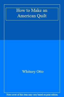 How to Make an American Quilt By Whitney Otto. 9780330344111