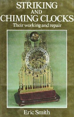 Striking and Chiming Clocks: Their Working and Repair by Smith, Eric Book The