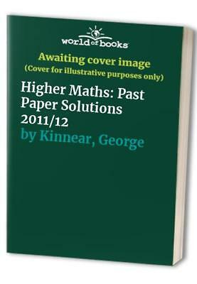 Higher Maths: Past Paper Solutions 2011/12 by Kinnear, George Book The Cheap