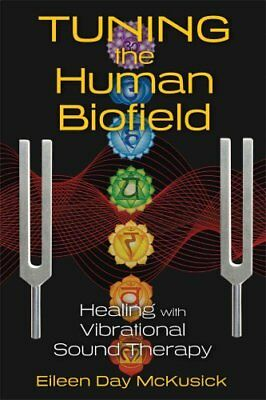 Tuning the Human Biofield Healing with Vibrational Sound Therapy 9781620552469