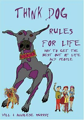 Think Dog; Rules for Life, How to get the mos... by Murray, Annalese J. Hardback