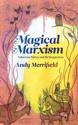 Magical Marxism: Subversive Politics and the Im... by Merrifield, Andy Paperback