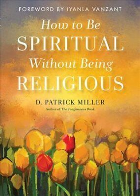 How to be Spiritual without Being Religious by D. Patrick Miller 9781571748423
