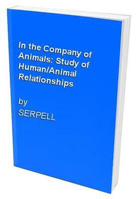 In the Company of Animals: Study of Human/Animal Relatio... by SERPELL Paperback