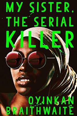 My Sister, the Serial Killer: Longlisted for the Wome... by Braithwaite, Oyinkan