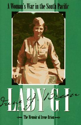 Lady GI: A Womans War in the South Pacific: The Memoir of Irene Brion