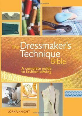 The Dressmakers Technique Bible: A complete guide to fashion sewing