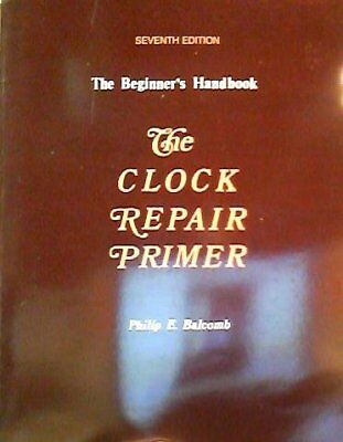 The Clock Repair Primer: The Beginners Handbook