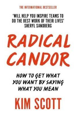 Radical Candor How to Get What You Want by Saying What You Mean 9781509845385