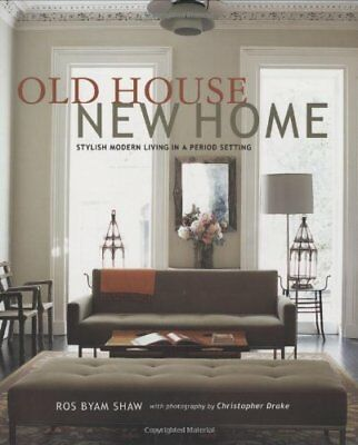 Old House New Home: Stylish Modern Living in a Perior Setting
