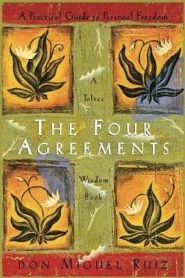 The Four Agreements: A Practical Guide to Personal Freedom (A Toltec Wisdom B...