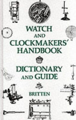 Watch and Clockmakers Handbook Dictionary and Guide