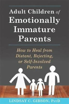 Adult Children of Emotionally Immature Parents How to Heal from... 9781626251700
