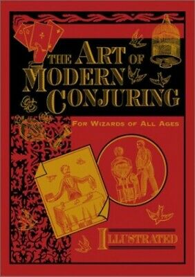 The Art of Modern Conjuring: For Wizards of All Ages by Garenne, Henri Hardback