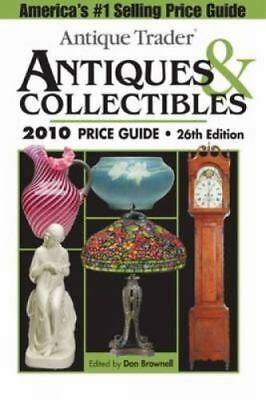 Antique Trader: Antique Trader Antiques and Collectibles 2010 Price Guide (2009,