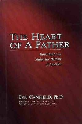 The heart of a father: how dads can shape the destiny of America by Ken
