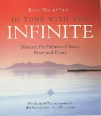 In Tune with the Infinite: Discover the Fulln... by Trine, Ralph Waldo Paperback