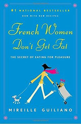 French Women Don't Get Fat: The Secret of Eating for Pl... by Guiliano, Mireille