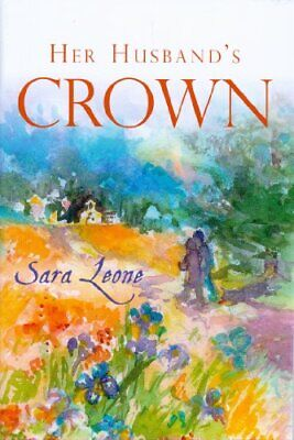 Her Husband's Crown: A Wife's Ministry and a Minist... by Leone, Sara J Pamphlet