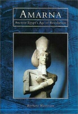 Amarna: Ancient Egypt's Age of Revolution by Watterson, Barbara Hardback Book