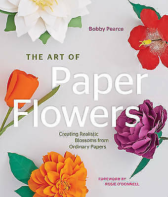 The Art of Paper Flowers: Creating Realistic Blossoms from Ordinary Papers, Pear