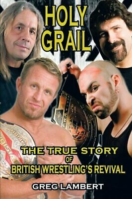 Holy Grail: The True Story of British Wrestling's Revival by Lambert, Greg Book