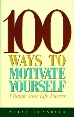 100 Ways to Motivate Yourself by Chandler, Steve Hardback Book The Cheap Fast