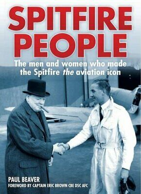 Spitfire People: The Men and Women Who Made the Spitfire the ... by Beaver, Paul