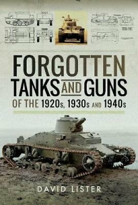 Forgotten Tanks and Guns of the 1920s, 1930s, and 1940s 9781526714534