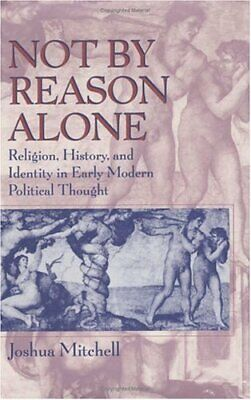 Not by Reason Alone: Religion, History and Identity in E... by Mitchell Hardback