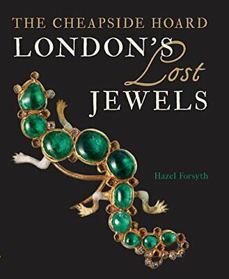 London's Lost Jewels: The Cheapside Hoard by Hazel Forsyth Book The Cheap Fast