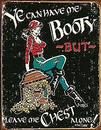 YE Can Have Me Booty But Leave Me Chest Alone Metal Sign Garage Art Man Cave