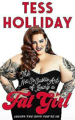 The Not So Subtle Art of Being a Fat Girl: Loving the Skin You're In, Holliday,