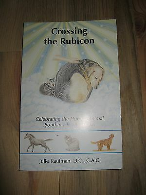 Crossing the Rubicon : Celebrating the Human-Animal Bond in Life and Death by...