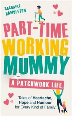 Part-Time Working Mummy A Patchwork Life by Rachaele Hambleton 9781409177241
