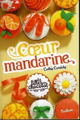 Coeur Mandarine / Collection Les Filles En Chocolat Tome 3. - Cassidy Cathy -...