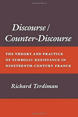 Discourse/Counter-Discourse: The Theory and Pra... by Terdiman, Richard Hardback