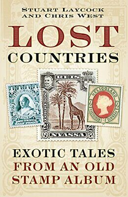 Lost Countries: Exotic Tales from an Old Stamp Album by West, Chris Book The