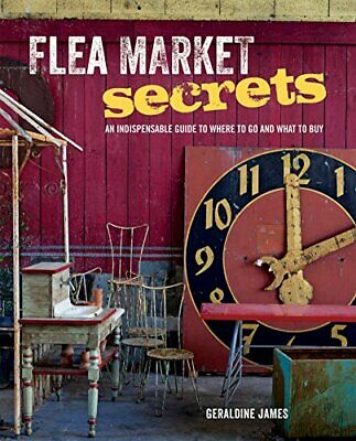 Flea Market Secrets: An indispensable guide to where to g... by James, Geraldine