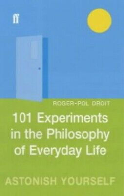 101 Experiments in the Philosophy of Everyday Life by Droit, Roger-Pol Hardback