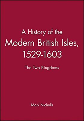 A History of the Modern British Isles, 1529-1603: The Two Kingdoms