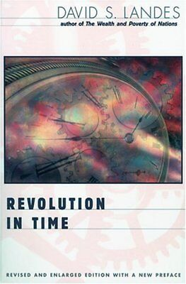 Revolution in Time: Clocks and the Making of the Modern World, Revised and En...