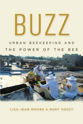 Buzz: Urban Beekeeping and the Power of the Bee by Mary E. Kosut, Lisa Jean...
