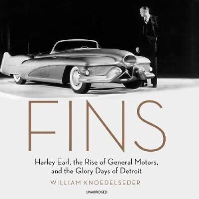Fins Harley Earl, the Rise of General Motors, and the Glory Day... 9781538416945