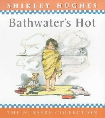Bathwater's Hot (The Nursery Collection) by Hughes, Shirley Hardback Book The