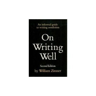 On Writing Well: An Informal Guide to Writing Nonfiction by Zinsser William The
